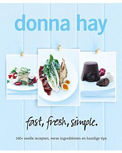 Donna Hay - Fast, Fresh, Simple : 160 snelle recepten, verse ingrediënten en handige tips