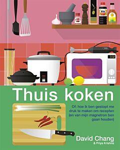 Thuis koken - Of: hoe ik ben gestopt me druk te maken om recepten - PRE-ORDER (november)