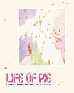 Life of Pie  : Celebrate the sweet side of life. Cake, tips & hacks- PRE-ORDER (maart 2022)