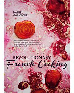 Revolutionary French Cooking : Daniel Galmiche