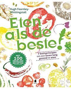 Eten als de beste! : 7 basisprincipes om een leven lang gezond te eten - PRE-ORDER (maart)