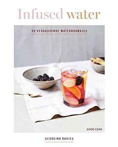 Infused water : 50 verrassende waterdrankjes
