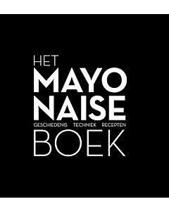 Het Mayonaise boek : geschiedenis, techniek, recepten
