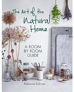 The Art of the Natural Home : A Room by Room Guide