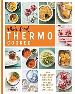 Whole Food Thermo Cooked : 140+ Deliciously Healthy Recipes